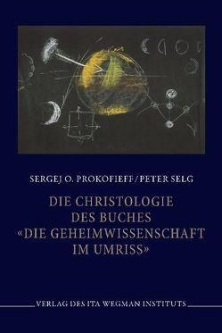 """Die Christologie des Buches """"Die Geheimwissenschaft im Umriss"""" von Prokofieff,  Sergej O, Selg,  Peter"""