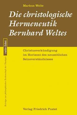 Die christologische Hermeneutik Bernhard Weltes von Welte,  Markus