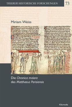 Die Chronica maiora des Mathaeus Parisiensis von Weiss,  Miriam