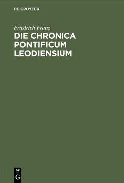 Die Chronica pontificum Leodiensium von Franz,  Friedrich
