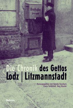 Die Chronik des Gettos Lodz / Litzmannstadt von Feuchert,  Sascha, Leibfried,  Erwin, Riecke,  Jörg