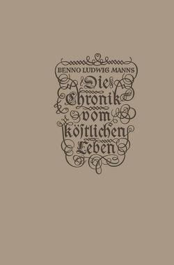 Die Chronik vom köstlichen Leben von Manns,  Benno Ludwig