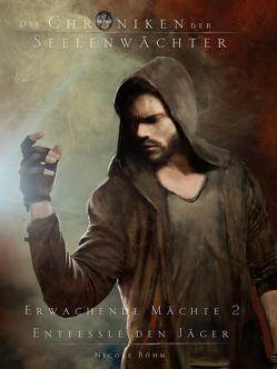 Die Chroniken der Seelenwächter – Erwachende Mächte 2 – Entfessle den Jäger (Bände 16-18) von Boehm,  Nicole