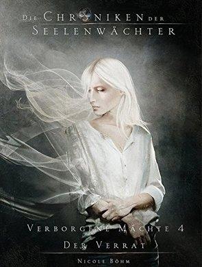 Die Chroniken der Seelenwächter – Verborgene Mächte 4 – Der Verrat (Bände 10 – 11) von Nicole,  Böhm