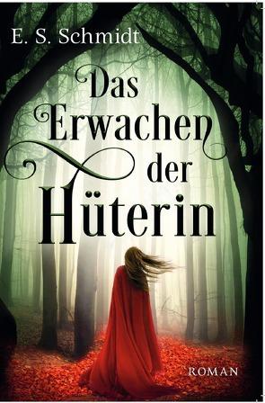 Die Chroniken der Wälder / Das Erwachen der Hüterin von Schmidt,  E. S.