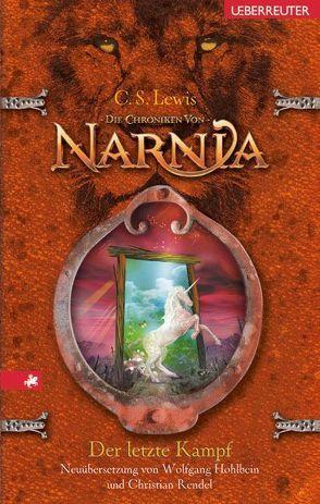 Die Chroniken von Narnia / Der letzte Kampf von Hohlbein,  Heike, Hohlbein,  Wolfgang, Lewis,  Clive S, Rendel,  Christian
