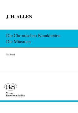 Die chronischen Krankheiten. Die Miasmen / Psora und Sykose von Allen,  J Henry, Gentner,  Andreas, Risch,  Gerhard, von Schlick,  Renée