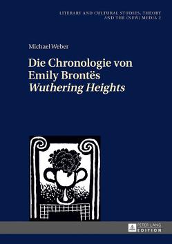 Die Chronologie von Emily Brontës «Wuthering Heights» von Weber,  Michael