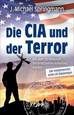 Die CIA und der Terror von Springmann,  J. Michael