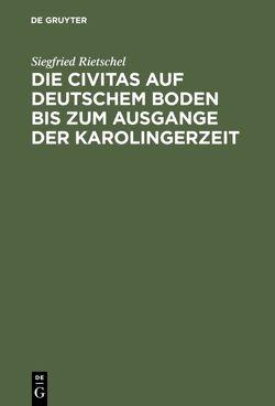 Die Civitas auf deutschem Boden bis zum Ausgange der Karolingerzeit von Rietschel,  Siegfried