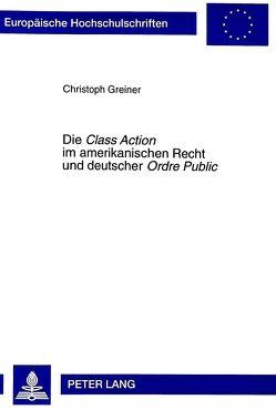 Die «Class Action» im amerikanischen Recht und deutscher «Ordre Public» von Greiner,  Christoph
