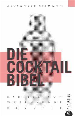 Die Cocktail-Bibel von Altmann,  Alexander