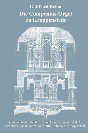Die Compenius-Orgel zu Kroppenstedt von Rehm,  Gottfried