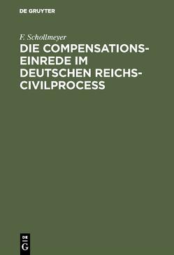 Die Compensationseinrede im Deutschen Reichs-Civilproceß von Schollmeyer,  F.