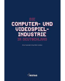 Die Computer- und Videospielindustrie in Deutschland von Castendyk,  Oliver, Müller-Lietzkow,  Jörg