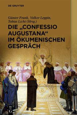 """Die """"Confessio Augustana"""" im ökumenischen Gespräch von Frank,  Günter, Leppin,  Volker, Licht,  Tobias"""