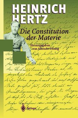 Die Constitution der Materie von Fölsing,  Albrecht, Hertz,  Heinrich
