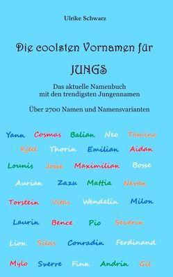 Die coolsten Vornamen für Jungs – Das aktuelle Namenbuch mit den trendigsten Jungennamen von Schwarz,  Ulrike