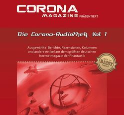 Die Corona-Audiothek, Vol. 1 von Corona Magazine, Haas,  Marcus, Hillenbrand,  Mike, Köhler,  Mona, Perplies,  Bernd, Petrik,  Bettina, van den Boom,  Dirk, Wagner,  René, Walch,  Thorsten, Zerm,  Eric, Zurek,  Stefanie