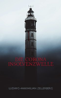 Die Corona Insolvenzwelle von Zellerberg,  Ludwig-Maximilian