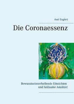 Die Coronaessenz von Englert,  Axel