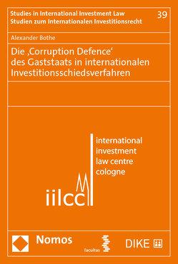 Die 'Corruption Defence' des Gaststaats in internationalen Investitionsschiedsverfahren von Bothe,  Alexander