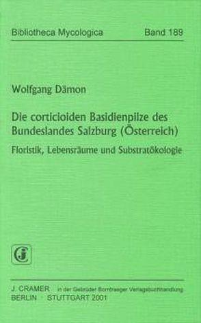 Die corticioiden Basidienpilze des Bundeslandes Salzburg (Österreich) von Dämon,  Wolfgang