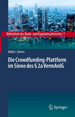 Die Crowdfunding-Plattform im Sinne des § 2a VermAnlG von Drews,  Malte J.