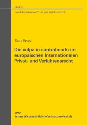Die culpa in contrahendo im europäischen Internationalen Privat- und Verfahrensrecht von Ersoy,  Rana