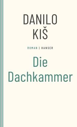 Die Dachkammer von Kis,  Danilo, Wolf-Griesshaber,  Katharina