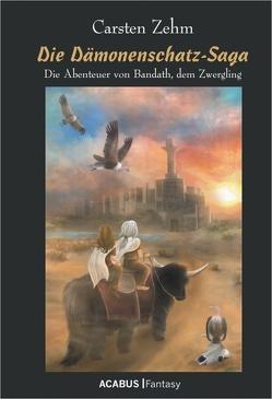 Die Dämonenschatz-Saga. Die Abenteuer von Bandath, dem Zwergling von Zehm,  Carsten
