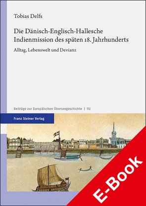 Die Dänisch-Englisch-Hallesche Indienmission des späten 18. Jahrhunderts von Delfs,  Tobias