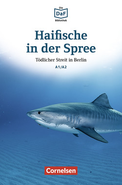 Die DaF-Bibliothek / A1/A2 – Haifische in der Spree von Dittrich,  Roland
