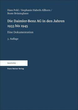 Die Daimler-Benz AG in den Jahren 1933 bis 1945 von Brüninghaus,  Beate, Habeth-Allhorn,  Stephanie, Pohl,  Hans