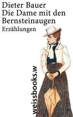 Die Dame mit den Bernsteinaugen von Bauer,  Dieter