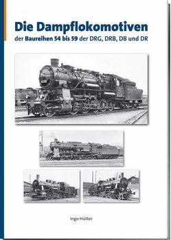 Die Dampflokomotiven der Baureihen 54 bis 59 der DRG, DRB, DB und DR von Hütter,  Ingo