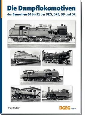 Die Dampflokomotiven der Baureihen 60 bis 91 der DRG, DRB, DB und DR von Hütter,  Ingo