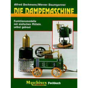 Die Dampfmaschine von Bachmann,  Alfred, Baumgärtner,  Werner