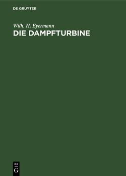 Die Dampfturbine von Eyermann,  Wilh. H.