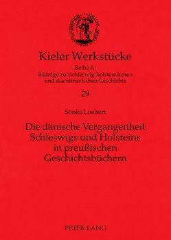 Die dänische Vergangenheit Schleswigs und Holsteins in preußischen Geschichtsbüchern von Loebert,  Sönke