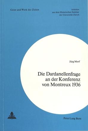 Die Dardanellenfrage an der Konferenz von Montreux 1936 von Morf, Jürg