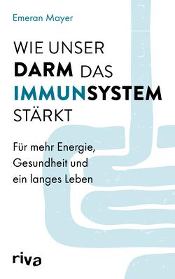 Die Darm-Immun-Verbindung von Mayer,  Emeran