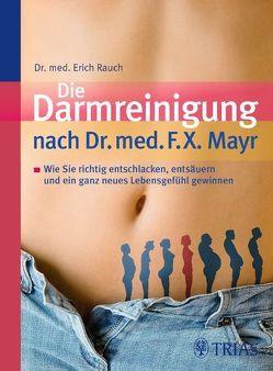 Die Darmreinigung nach Dr. med. F.X. Mayr von Rauch,  Erich