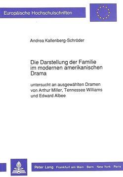 Die Darstellung der Familie im modernen amerikanischen Drama von Kallenberg-Schröder,  Andrea