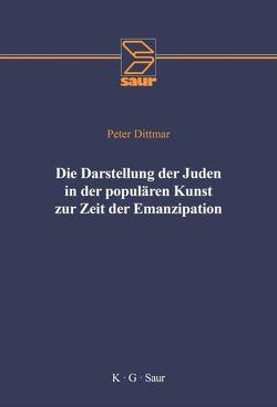 Die Darstellung der Juden in der populären Kunst zur Zeit der Emanzipation von Dittmar,  Peter, Zentrum für Antisemitismusforschung