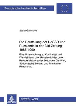 Die Darstellung der UdSSR und Russlands in der «Bild-Zeitung» 1985-1999 von Gavrilova,  Stella