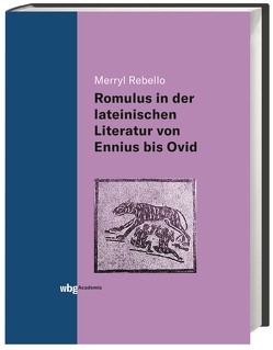 Die Darstellung des Romulus in der lateinischen Literatur von Ennius bis Ovid von Rebello,  Merryl