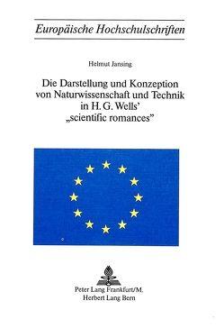 Die Darstellung und Konzeption von Naturwissenschaft und Technik in H.G. Wells' «Scientific Romances» von Jansing,  Helmut