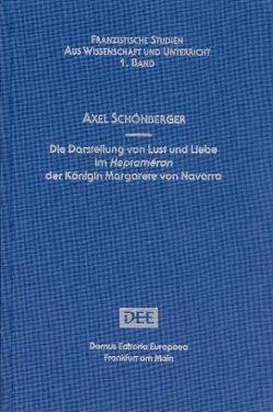 Die Darstellung von Lust und Liebe im Heptaméron der Königin Margarete von Navarra von Schönberger,  Axel