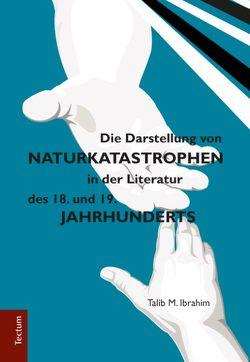 Die Darstellung von Naturkatastrophen in der Literatur des 18. und 19. Jahrhunderts von Ibrahim,  Talib M.